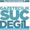 """Ben Gazeteciyim İnisiyatifi : """"Gazetecilik Suç Değildir"""""""