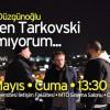 """""""Neden Tarkovski Olamıyorum"""" filmi  İLEF'te gösterilecek"""